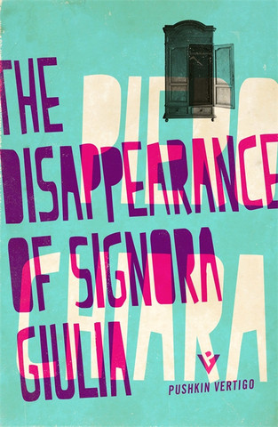 The Disappearance of Signora Giulia, by Piero Chiara (2015: Pushkin Vertigo), cover design by Jamie Keenan.